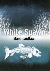 White Spawn by Marc Laidlaw