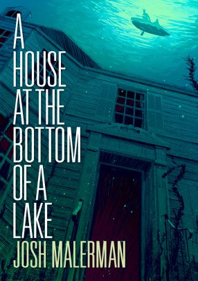 A House at the Bottom of a Lake by Josh Malerman