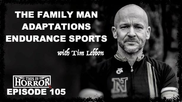 TIH 105 Tim Lebbon on The Family Man, Adaptations and Endurance Sports