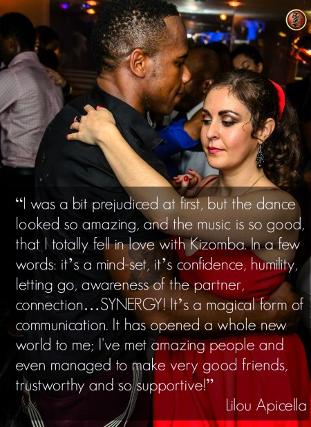 kizomba is a mindset: it's confidence, humility, letting go, awareness of your partner. Synergy!