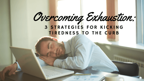 Overcome Exhaustion