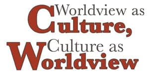 Worldview as Culture, Culture as Worldview