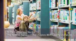 In the Company of Books: The Need to Surround Our Children With Quality Literature