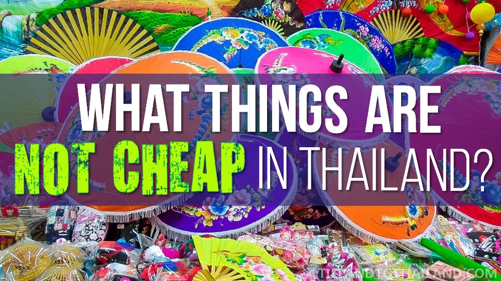 What things are not cheap in Thailand?