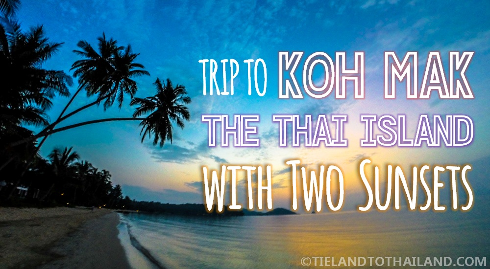 Trip to Koh Mak, the Thai Island with Two Sunsets