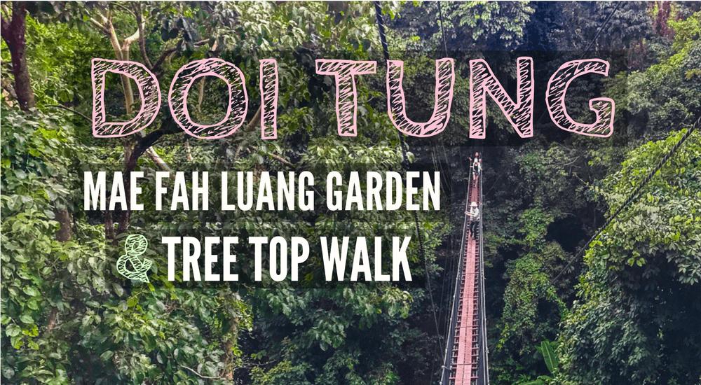 Doi Tung: Mae Fah Luang Garden & Tree Top Walk