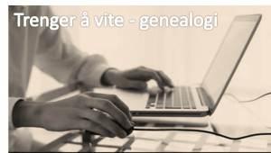 Trenger å vite - genealogi