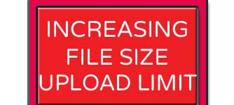 increasing file size upload limit