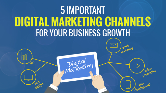 5 Important Digital Marketing Channels For Your Business Growth