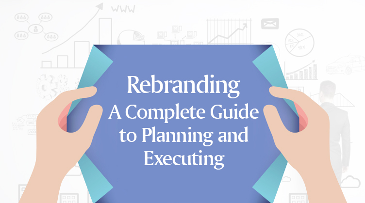 Rebranding- A Complete Guide to Planning and Executing It - rebranding
