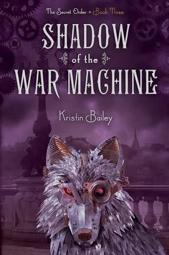 Shadow of the War Machine (The Secret Order #3) by Kristin Bailey