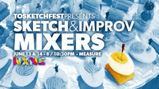 TOsketchfest presents Sketch & Improv Mixers at NXNE | June 13th at 8 / 10:30pm