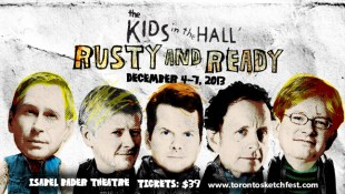 The Kids in the Hall - Rusty and Ready | Dec.4-7th | Toronto