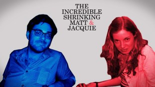 The Incredible Shrinking Matt & Jacquie