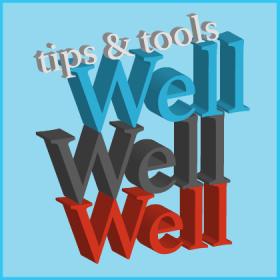 wellwellwell3 - tips & tools