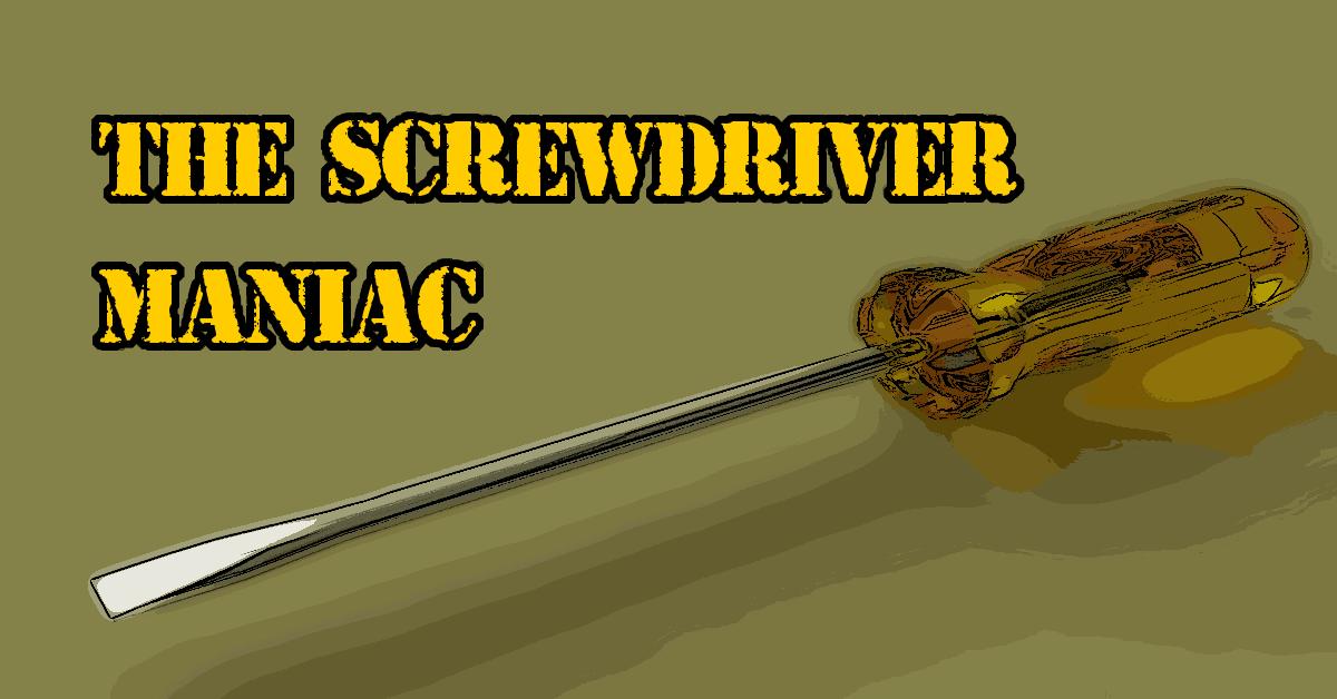 TheScrewDriverManiac