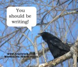 Crow says, You should be writing