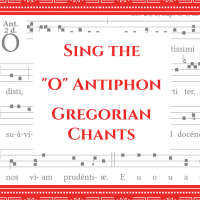 Sing the O Antiphons this Advent!