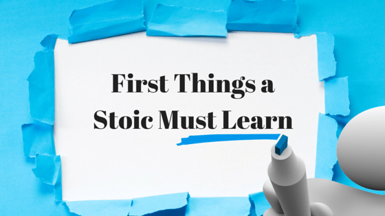 First Things a Stoic Must Learn