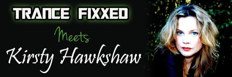 TranceFixxed meets Kirsty Hawkshaw