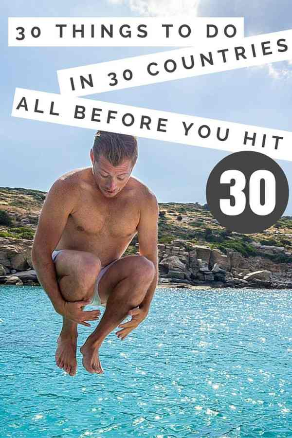 30 Things to Do in 30 Countries Before You're 30