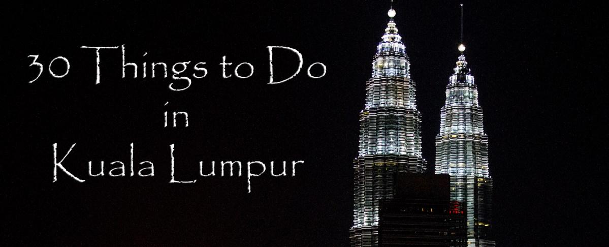 30 Things To Do In Kuala Lumpur
