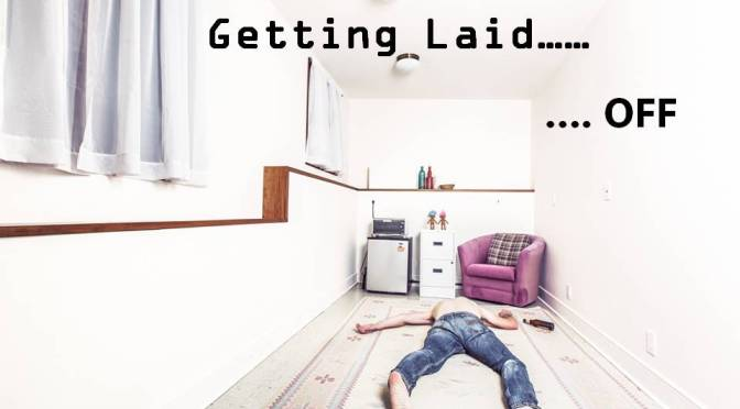 Getting Laid………..OFF