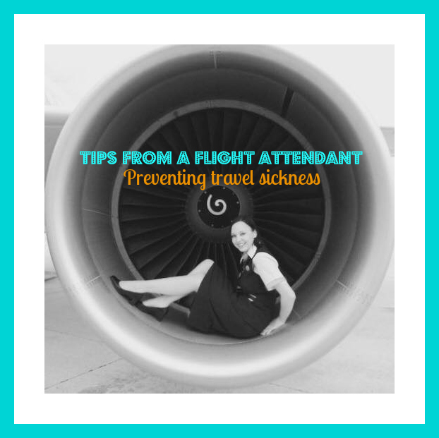 Tips from a Flight Attendant - Preventing travel sickness