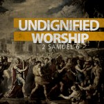 Undignified Worship