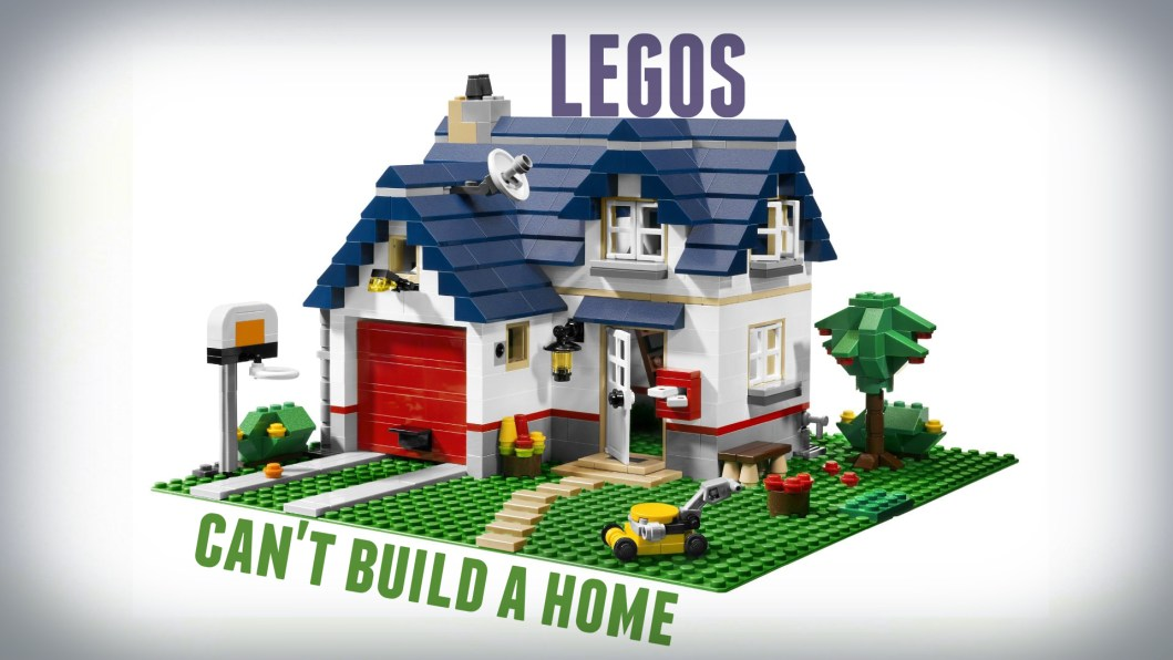 legos can't build a home