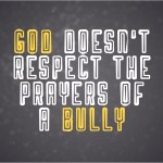God Doesn't Respect the Prayers of a Bully