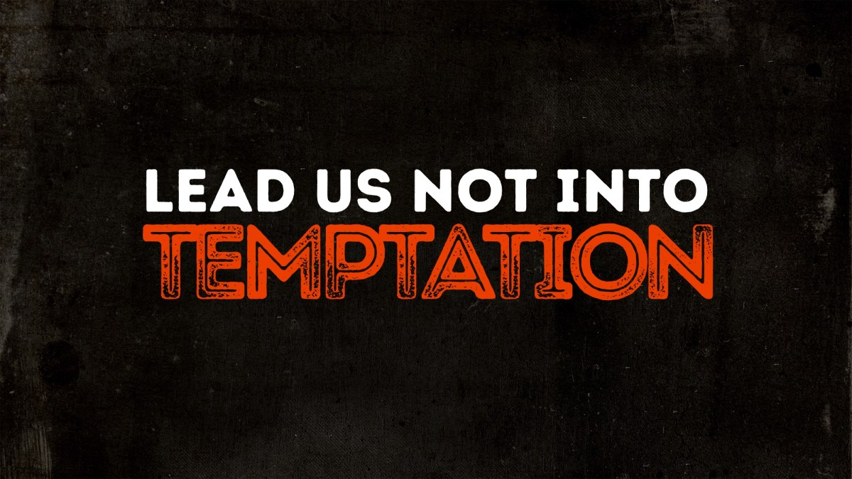 Lead Us Not Into Temptation | TravisAgnew.org