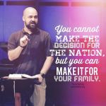 You cannot make the decision for the nation, but you can make it for your family.