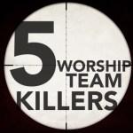 5 Worship Team Killers