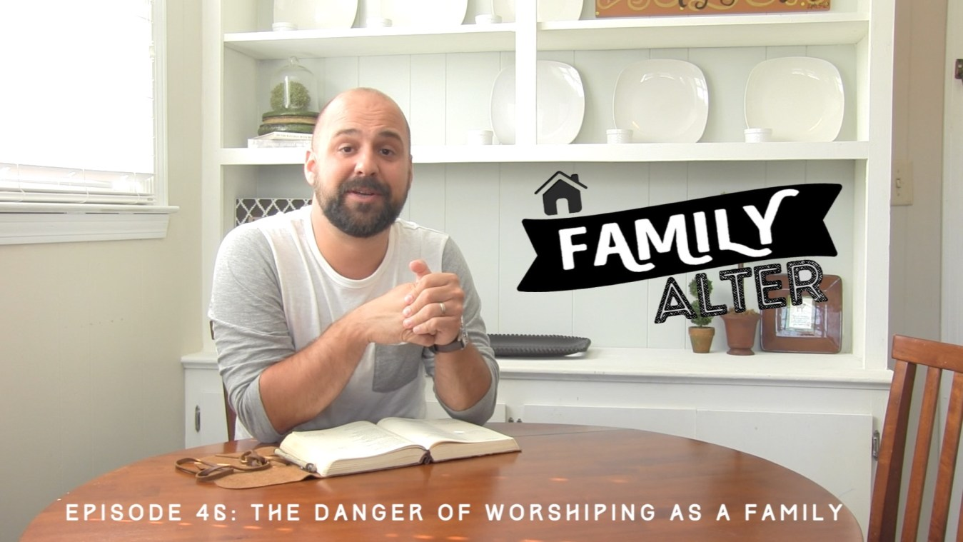 46-the-danger-of-worshiping-as-a-family