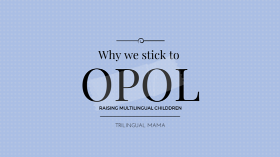 Why we stick to OPOL | Trilingual Mama