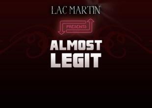 Lac Martin – Almost Legit [Mixtape]