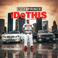 Houston Recording Artist Mike Prince Releases New Single 'I Do This'