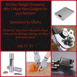 Kitchen Gadgets Giveaway July 17 – 31 Ended