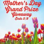Mother's Day Grand Prize #Giveaway Ends May 8 *ENDED*