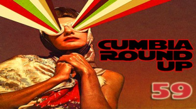 Andrés Digital Monthly Cumbia Round Up Episode No 59