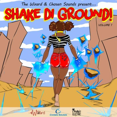 The Wixard & Chosen Sounds Present – Shake Di Ground Vol. 1