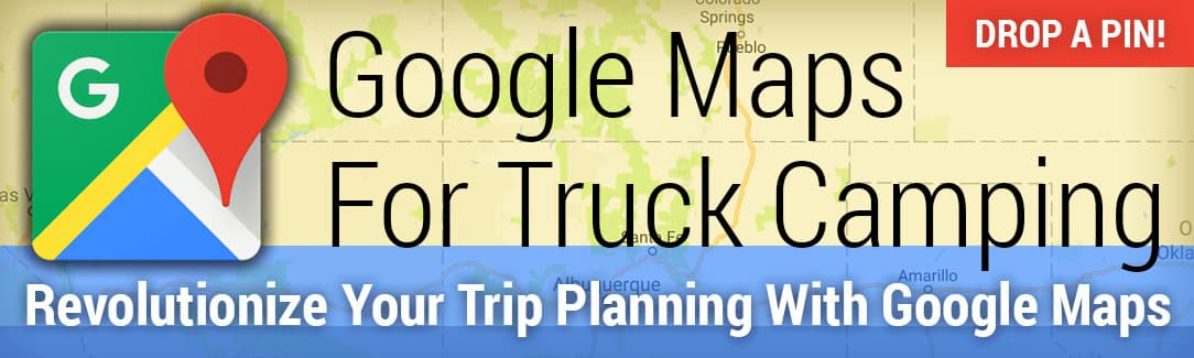 Essential Google Maps For Truck Camping - Plan A Road Trip