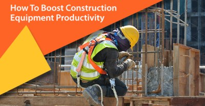 How To Boost Construction Equipment Productivity | Truck Loan Center