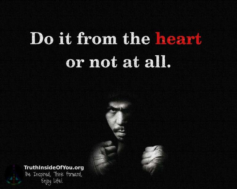 Do it from the heart or not at all.
