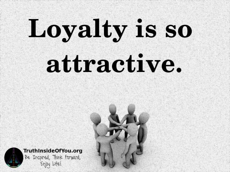Loyalty is so attractive.