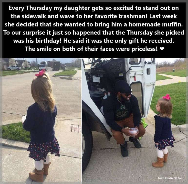 Every Thursday my daughter gets so excited to stand out on the sidewalk and wave to her favorite trashman! Last week she decided that she wanted to bring him a homemade muffin. To our surprise it just so happened that the Thursday she picked was his birthday! He said it was the only gift he received. The smile on both of their faces were priceless! ❤️