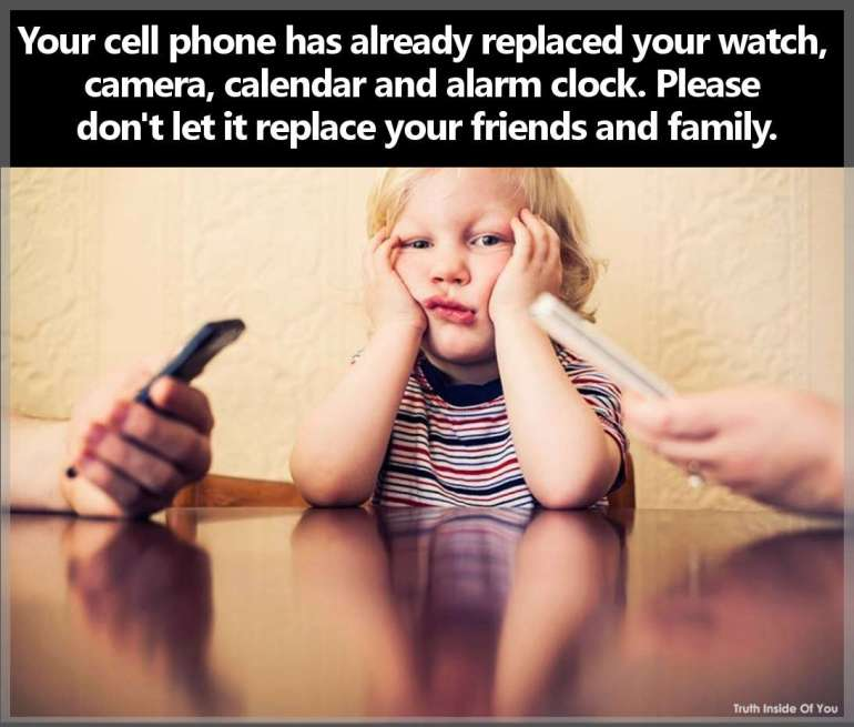 Your cell phone has already replaced your watch, camera, calendar and alarm clock. Please don't let it replace your friends and family.