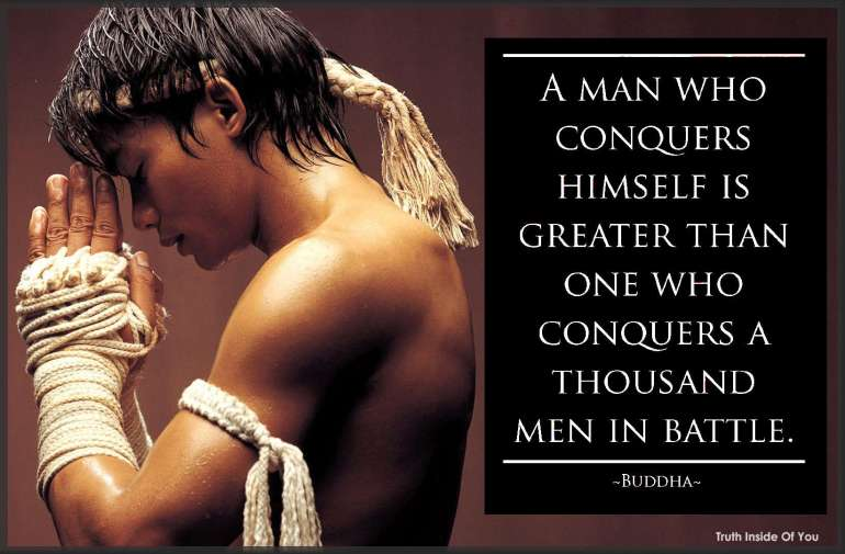 A man who conquers himself is greater than one who conquers a thousand men in battle. ~ Buddha