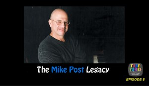 EPISODE 8 - The Mike Post Legacy